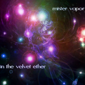 Mister Vapor - In The Velvet Ether